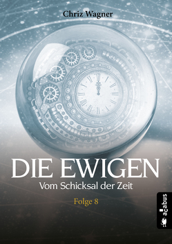DIE EWIGEN. Vom Schicksal der Zeit von Wagner,  Chriz