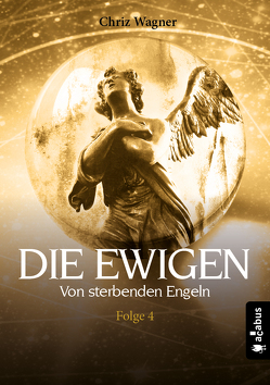 DIE EWIGEN. Von sterbenden Engeln von Wagner,  Chriz