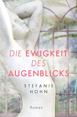 Die Ewigkeit des Augenblicks von Hohn,  Stefanie