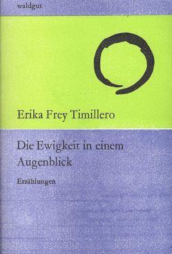 Die Ewigkeit in einem Augenblick von Frey Timillero,  Erika