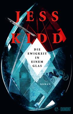 Die Ewigkeit in einem Glas von Kidd,  Jess, Timmermann,  Klaus, Wasel,  Ulrike