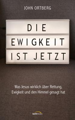 Die Ewigkeit ist jetzt von Hübsch,  Renate, Ortberg,  John
