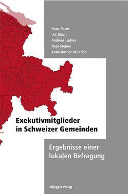 Die Exekutivmitglieder in den Schweizer Gemeinden von Geser,  Hans, Horber-Papazian,  Katia, Ladner,  Andreas, Meuli,  Urs, Steiner,  Reto
