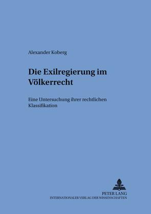 Die Exilregierung im Völkerrecht von Koberg,  Alexander