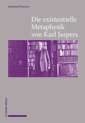 Die existentielle Metaphysik von Karl Jaspers von Piecuch,  Czesława