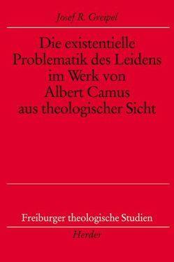 Die existentielle Problematik des Leidens im Werk von Albert Camus aus theologischer Sicht von Greipel,  Josef R