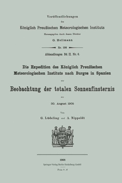 Die Expedition des Königlich Preußischen Meteorologischen Instituts nach Burgos in Spanien zur Beobachtung der totalen Sonnenfinsternis am 30. August 1905 von Lüdeling,  Georg, Nippoldt,  Alfred