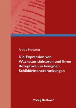 Die Expression von Wachstumsfaktoren und ihren Rezeptoren in benignen Schilddrüsenerkrankungen von Malkomes,  Patrizia