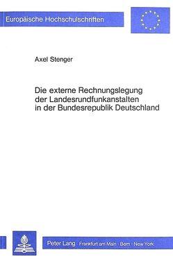 Die externe Rechnungslegung der Landesrundfunkanstalten in der Bundesrepublik Deutschland von Stenger,  Axel