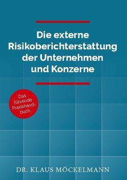 Die externe Risikoberichterstattung der Unternehmen und Konzerne von Möckelmann,  Klaus
