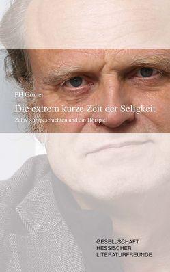 Die extrem kurze Zeit der Seligkeit von Gesellschaft Hessischer Literaturfreunde, Gruner,  Paul-Hermann