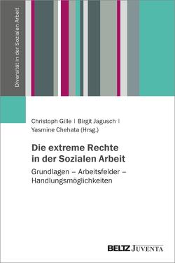 Die extreme Rechte in der Sozialen Arbeit von Chehata,  Yasmine, Gille,  Christoph, Jagusch,  Birgit