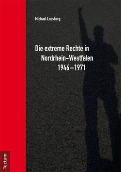 Die extreme Rechte in Nordrhein-Westfalen 1946-1971 von Lausberg,  Michael
