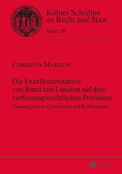 Die Exzellenzinitiative von Bund und Ländern auf dem verfassungsrechtlichen Prüfstand von Marzlin,  Christian