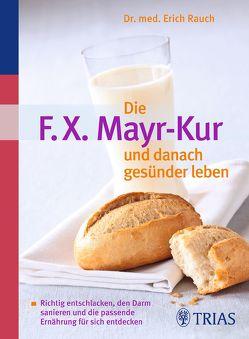 Die F.X. Mayr-Kur und danach gesünder leben von Rauch,  Erich