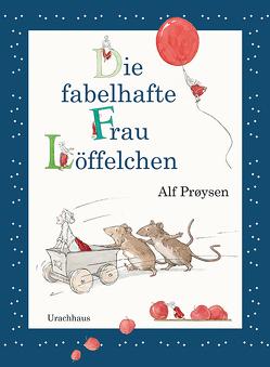 Die fabelhafte Frau Löffelchen von Proysen,  Alf, Qvale,  Annine, Subey-Cramer,  Antje