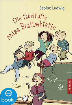 Die fabelhafte Miss Braitwhistle von Göhlich,  Susanne, Ludwig,  Sabine