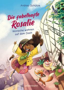 Die fabelhafte Rosalie – Wünsche wohnen auf dem Dach von Ben-Arab,  Màriam, Schütze,  Andrea