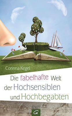 Die fabelhafte Welt der Hochsensiblen und Hochbegabten von Kegel,  Corinna