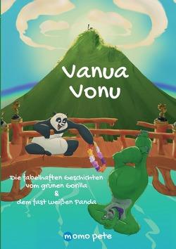 Vanua Vonu Die fabelhaften Geschichten vom grünen Gorilla & dem fast weißen Panda von Pete,  Momo