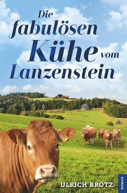 Die fabulösen Kühe vom Lanzenstein von Brötz,  Ulrich