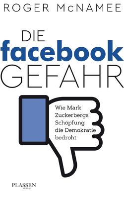 Die Facebook-Gefahr von McNamee,  Roger, Schulz,  Matthias