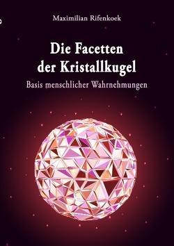Die Facetten der Kristallkugel von Rifenkoek,  Maximilian