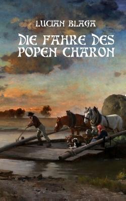 Die Fähre des Popen Charon von Blaga,  Lucian, Engelbert,  Friedrich