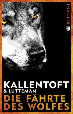 Die Fährte des Wolfes von Hildebrand,  Christel, Kallentoft,  Mons, Lutteman,  Markus