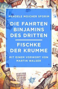 Die Fahrten Binjamins des Dritten / Fischke der Krumme von Eliasberg,  Alexander, Frisch,  Efraim, Mendele,  Moicher Sforim