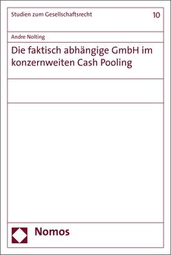 Die faktisch abhängige GmbH im konzernweiten Cash Pooling von Nolting,  Andre