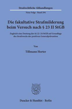 Die fakultative Strafmilderung beim Versuch nach § 23 II StGB. von Horter,  Tillmann