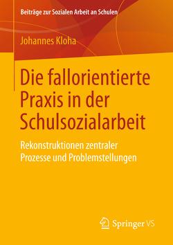 Die fallorientierte Praxis in der Schulsozialarbeit von Kloha,  Johannes