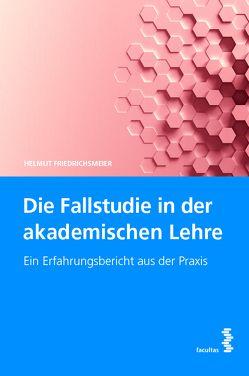 Die Fallstudie in der akademischen Lehre von Friedrichsmeier,  Helmut