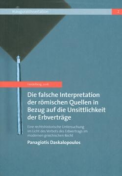 Die falsche Interpretation der römischen Quellen in Bezug auf die Unsittlichkeit der Erbverträge von Daskalopoulos,  Panagiotis