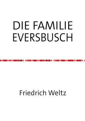 DIE FAMILIE EVERSBUSCH von Weltz,  Friedrich