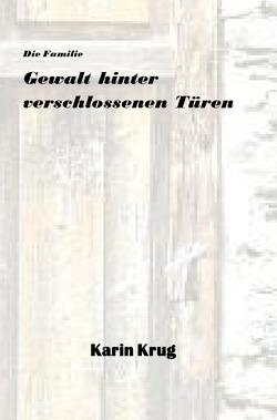 Die Familie – Gewalt hinter verschlossenen Türen von Bittner,  Thomas, Krug,  Karin