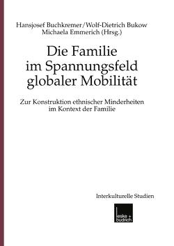 Die Familie im Spannungsfeld globaler Mobilität von Buchkremer,  Hansjosef, Bukow,  Wolf- Dietrich, Emmerich,  Michaela