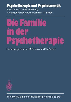 Die Familie in der Psychotherapie von Bauriedl,  T., Duss-von Werdt,  J., Ermann,  M., Heigl-Evers,  A., Kaufmann,  L., König,  K., Lemaire,  J.-G., Neuzner,  B., Seifert,  T., Sperling,  E., Watzlawick,  P., Weber,  G., Welter-Enderlin,  R.