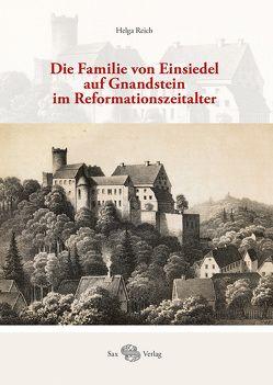 Die Familie von Einsiedel auf Gnandstein im Reformationszeitalter von Gräßler,  Ingolf, Reich,  Helga, Schulze,  Falk