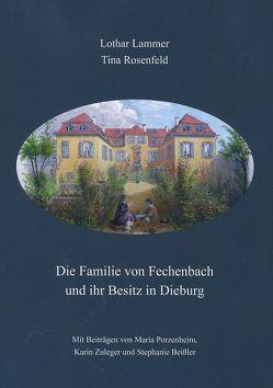 Die Familie von Fechenbach und ihr Besitz in Dieburg von Beißler,  Stephanie, Lammer,  Lothar, Porzenheim,  Maria, Rosenfeld,  Tina, Zuleger,  Karin