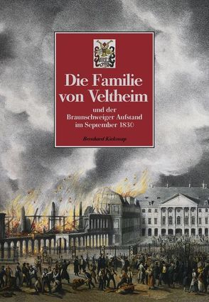 Die Familie von Veltheim und der Braunschweiger Aufstand im September 1830 von Kiekenap,  Bernhard