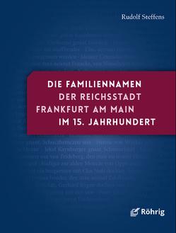 Die Familiennamen der Reichsstadt Frankfurt am Main im 15. Jahrhundert von Steffens,  Rudolf