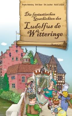 Die fantastischen Geschichten des Ludolfus de Witteringe von Glaser,  Britt, Juschkat,  Dirk, Landgraf,  Harald, Vollenberg,  Brigitte