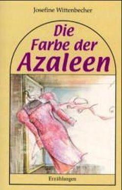 Die Farbe der Azaleen von Wittenbecher,  Josefine