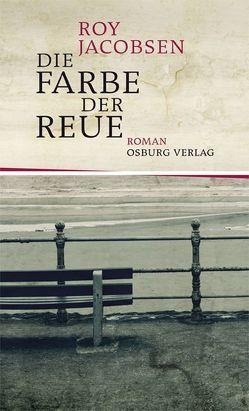 Die Farbe der Reue. Roman von Brunstermann,  Andreas, Haefs,  Gabriele, Jacobsen,  Roy