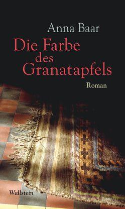 Die Farbe des Granatapfels von Baar,  Anna