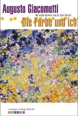 Die Farbe und ich von Giacometti,  Augusto, Stutzer,  Beat