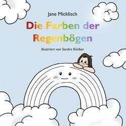 Die Farben der Regenbögen von Micklisch,  Jane