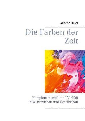 Die Farben der Zeit von Hiller,  Günter